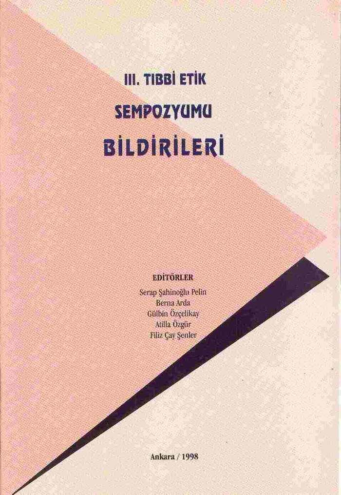 """""""III. Tıbbi Etik Sempozyumu Bildirileri"""" Ankara 1998"""