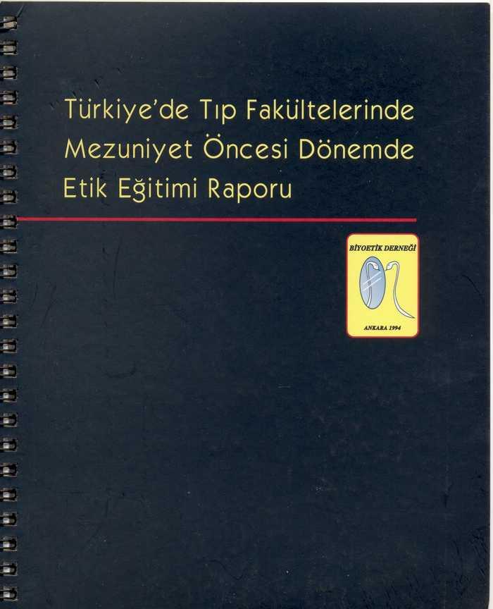 """""""Türkiye'de Tıp Fakültelerinde Mezuniyet Öncesi Dönemde Etik Eğitimi Raporu"""" Ankara 2001"""